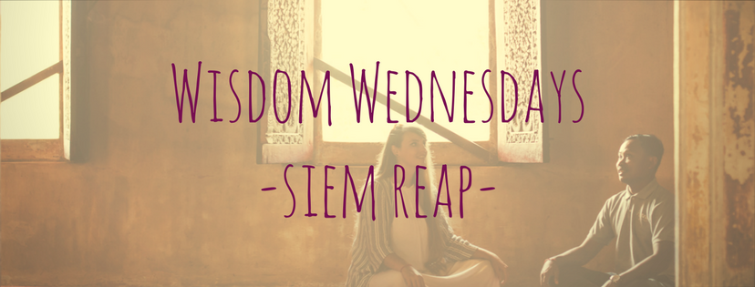 Wisdom Wednesdays in Siem Reap